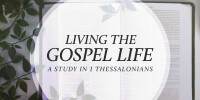 Living the Gospel Life: A Study in 1 Thessalonians